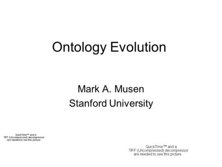 Ontology Evolution Mark A. Musen Stanford University.