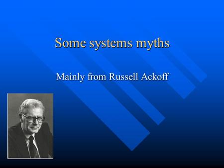 Some systems myths Mainly from Russell Ackoff. 20 okt 2002© Per Flensburg2 Improving parts=>improving the whole False. In fact it can destroy an organization,