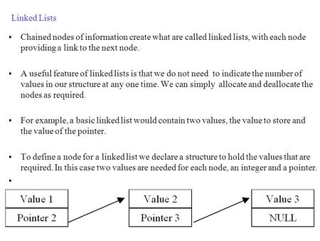 Linked Lists Chained nodes of information create what are called linked lists, with each node providing a link to the next node. A useful feature of linked.