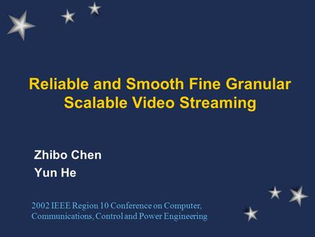 Reliable and Smooth Fine Granular Scalable Video Streaming Zhibo Chen Yun He 2002 IEEE Region 10 Conference on Computer, Communications, Control and Power.