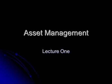 Asset Management Lecture One. Introduction Book: Book: Investments 8th edition by Bodie, Kane and Marcus Investments 8th edition by Bodie, Kane and Marcus.