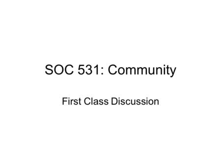 SOC 531: Community First Class Discussion. Big Questions What is a Community? What are Community Studies? Who was W.E.B. DuBois?