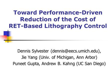 Toward Performance-Driven Reduction of the Cost of RET-Based Lithography Control Dennis Sylvester Jie Yang (Univ. of Michigan,
