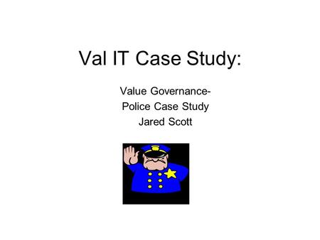 Value Governance- Police Case Study Jared Scott