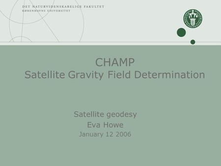 CHAMP Satellite Gravity Field Determination Satellite geodesy Eva Howe January 12 2006.