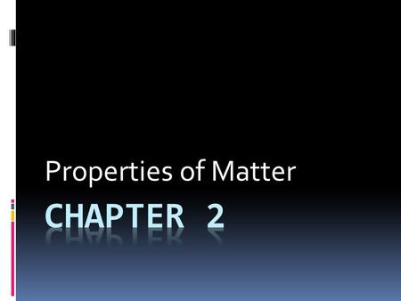Properties of Matter. 2.1 Classifying Matter  Why do we classify matter?  Different substance have different properties  How do we classify matter?