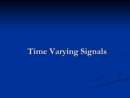 Time Varying Signals.