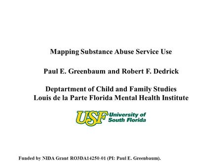 Paul E. Greenbaum and Robert F. Dedrick Deptartment of Child and Family Studies Louis de la Parte Florida Mental Health Institute Funded by NIDA Grant.