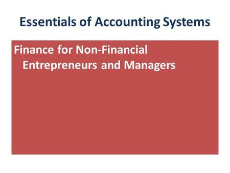 Essentials of Accounting Systems Finance for Non-Financial Entrepreneurs and Managers.