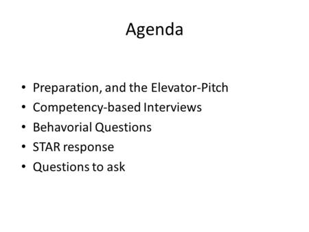 Agenda Preparation, and the Elevator-Pitch Competency-based Interviews Behavorial Questions STAR response Questions to ask.