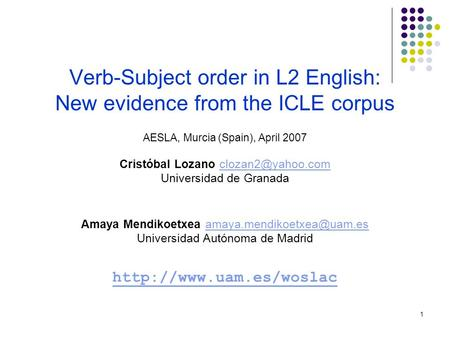 1 Verb-Subject order in L2 English: New evidence from the ICLE corpus AESLA, Murcia (Spain), April 2007 Cristóbal Lozano