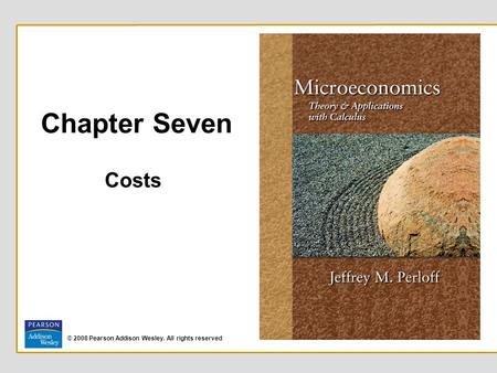 Chapter Seven Costs © 2008 Pearson Addison Wesley. All rights reserved.