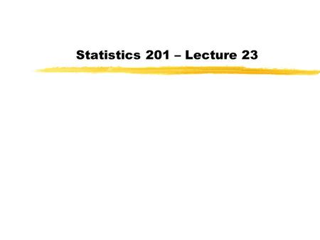 Statistics 201 – Lecture 23. Confidence Intervals Re-cap 1.Estimate the population mean with sample mean Know sample mean is unbiased estimator for 