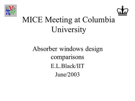 MICE Meeting at Columbia University Absorber windows design comparisons E.L.Black/IIT June/2003.