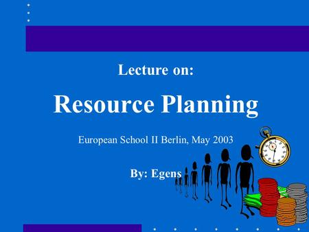 Lecture on: Resource Planning European School II Berlin, May 2003 By: Egens.
