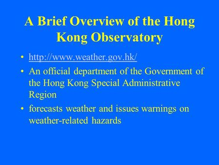 A Brief Overview of the Hong Kong Observatory  An official department of the Government of the Hong Kong Special Administrative.