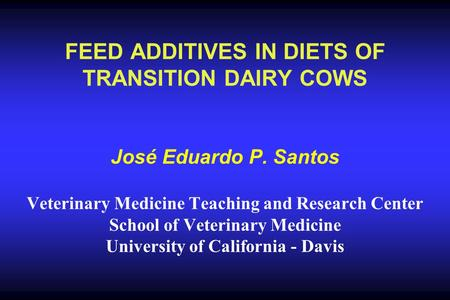 FEED ADDITIVES IN DIETS OF TRANSITION DAIRY COWS José Eduardo P
