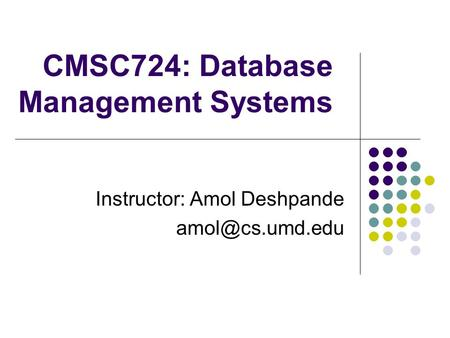 CMSC724: Database Management Systems Instructor: Amol Deshpande