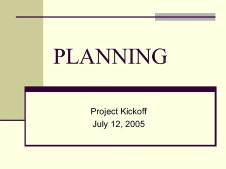 PLANNING Project Kickoff July 12, 2005. AGENDA Project Organization/Introduction of Team Members and Advisory Board Hyperion Planning Overview Status.