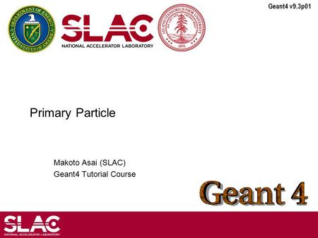 Geant4 v9.3p01 Primary Particle Makoto Asai (SLAC) Geant4 Tutorial Course.