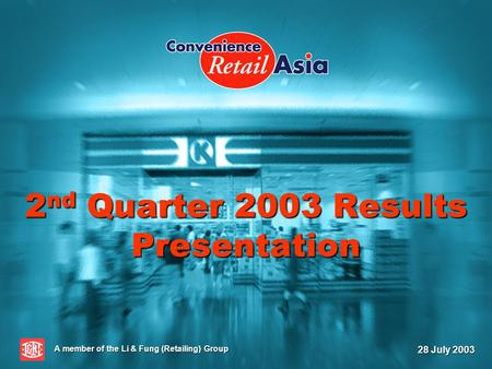 2 nd Quarter 2003 Results Presentation A member of the Li & Fung (Retailing) Group 28 July 2003.
