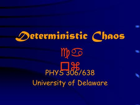 Deterministic Chaos PHYS 306/638 University of Delaware ca oz.