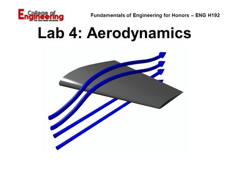 Fundamentals of Engineering for Honors – ENG H192 Lab 4: Aerodynamics.