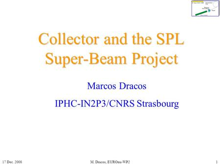 17 Dec. 2008M. Dracos, EUROnu-WP21 Collector and the SPL Super-Beam Project Marcos Dracos IPHC-IN2P3/CNRS Strasbourg.