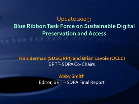 Update 2009: Blue Ribbon Task Force on Sustainable Digital Preservation and Access Fran Berman (SDSC/RPI) and Brian Lavoie (OCLC) BRTF-SDPA Co-Chairs Abby.