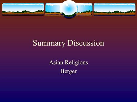 Summary Discussion Asian Religions Berger. Traditions of Relevance  Which philosophical / religious tradition we have studied this semester seems to.