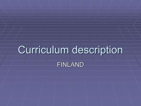 Curriculum description FINLAND. Characteristics of the school system Basic structure of the educational system: Early childhood education Preschools (ages.