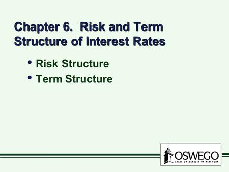 Chapter 6. Risk and Term Structure of Interest Rates Risk Structure Term Structure Risk Structure Term Structure.