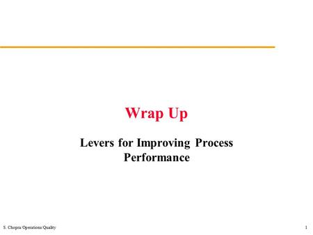 S. Chopra/Operations/Quality1 Wrap Up Levers for Improving Process Performance.