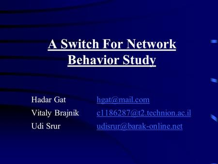 A Switch For Network Behavior Study Hadar Vitaly Udi