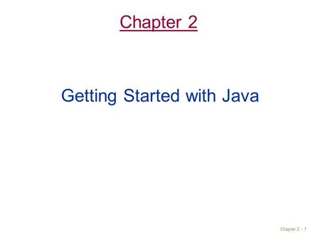 Chapter 2 - 1 Chapter 2 Getting Started with Java.