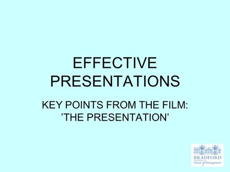 EFFECTIVE PRESENTATIONS KEY POINTS FROM THE FILM: 'THE PRESENTATION'