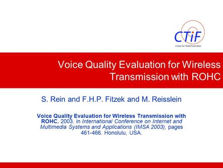 Voice Quality Evaluation for Wireless Transmission with ROHC S. Rein and F.H.P. Fitzek and M. Reisslein Voice Quality Evaluation for Wireless Transmission.