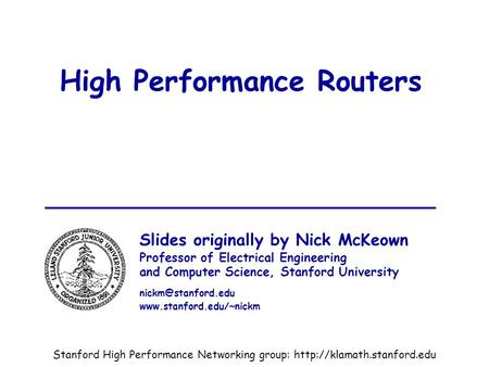 IEE, October 2001Nick McKeown1 High Performance Routers Slides originally by Nick McKeown Professor of Electrical Engineering and Computer Science, Stanford.