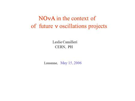  in the context of of future oscillations projects Leslie Camilleri CERN, PH Lausanne, May 15, 2006.