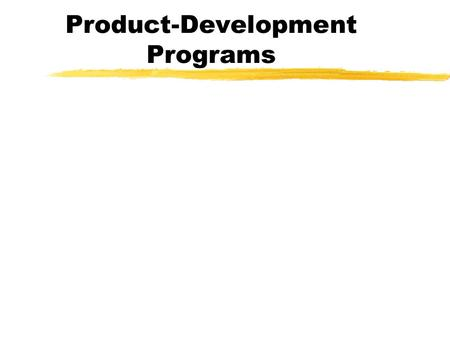 Product-Development Programs Types of Newness to the Firm Type of Corporate Strategy Types of New ProductTypical Extent of Newness DiversificationCompletely.