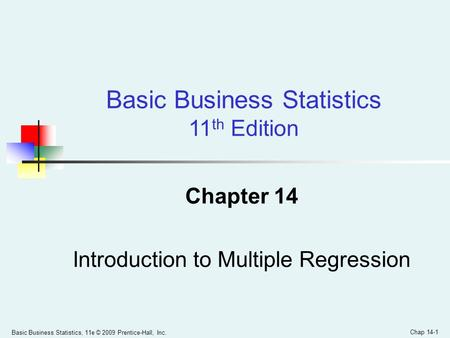 Basic Business Statistics, 11e © 2009 Prentice-Hall, Inc. Chap 14-1 Chapter 14 Introduction to Multiple Regression Basic Business Statistics 11 th Edition.
