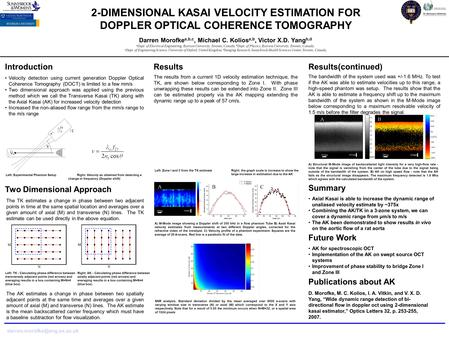 2-DIMENSIONAL KASAI VELOCITY ESTIMATION FOR DOPPLER OPTICAL COHERENCE TOMOGRAPHY Darren Morofke a,b,c, Michael C. Kolios a,b, Victor X.D. Yang b,d a Dept.