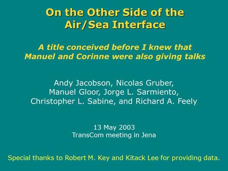 On the Other Side of the Air/Sea Interface On the Other Side of the Air/Sea Interface A title conceived before I knew that Manuel and Corinne were also.