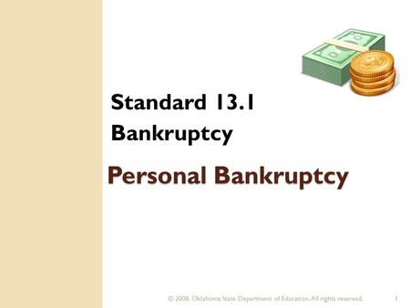 © 2008. Oklahoma State Department of Education. All rights reserved.1 Personal Bankruptcy Standard 13.1 Bankruptcy.