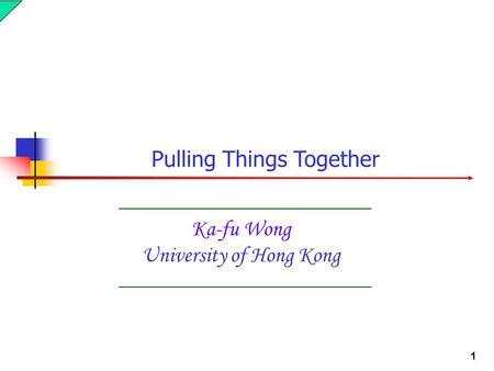 1 Ka-fu Wong University of Hong Kong Pulling Things Together.