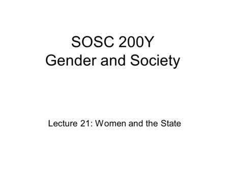 SOSC 200Y Gender and Society Lecture 21: Women and the State.