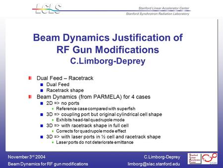 C.Limborg-Deprey Beam Dynamics for RF gun November 3 rd 2004 Beam Dynamics Justification of RF Gun Modifications.