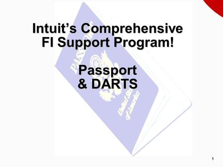 1 Intuit's Comprehensive FI Support Program! Passport & DARTS.
