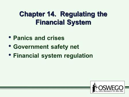 Chapter 14. Regulating the Financial System Panics and crises Government safety net Financial system regulation Panics and crises Government safety net.