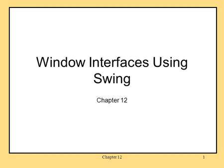 Chapter 121 Window Interfaces Using Swing Chapter 12.